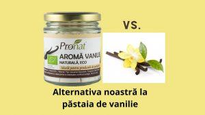 Aroma naturală de vanilie marca Pronat, alternativa la vanilia scumpă